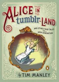 Alice in Tumblr-land  And Other Fairy Tales for