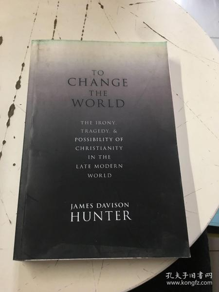 To Change the World: The Irony, Tragedy, and Possibility of Christianity in the Late Modern World  英文影印本