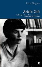 Ariels Gift Ted Hughes, Sylvia Plath And The Story Of birthday Letters