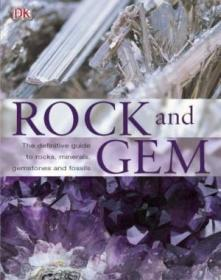 Rock & Gem: The Definitive Guide To Rocks, Minerals, Gemstones And Fossils
