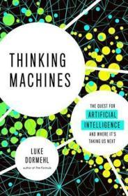 Thinking Machines:The Quest for Artificial Intelligence--and Where It's Taking Us Next