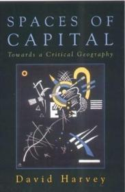 Spaces Of Capital Towards A Critical Geography