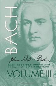 Johann Sebastian Bach: Vol. Iii (dover Books On Music, Music History)