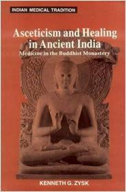 Asceticism and Healing in Ancient India:Medicine in the Buddhist Monastery (Indian Medical Tradition)