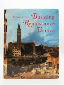 Building Renaissance Venice : Patrons, Architects, and Builders 英文原版-《文艺复兴时期的威尼斯建筑:赞助人,建筑师和建造者》
