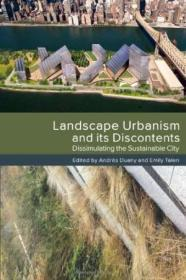 Landscape Urbanism and its Discontents:Dissimulating the Sustainable City