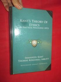 Kants Theory of Ethics: Or Practical Philosophy (1873)   (小16开,硬精装)   【详见图】