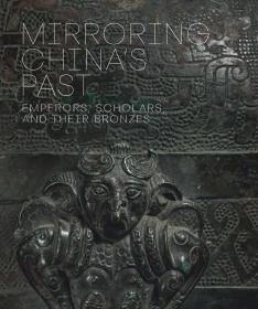 Mirroring China's Past: Emperors, Scholars, and Their Bronzes 吉金鉴古:皇室与文人的青铜器收藏