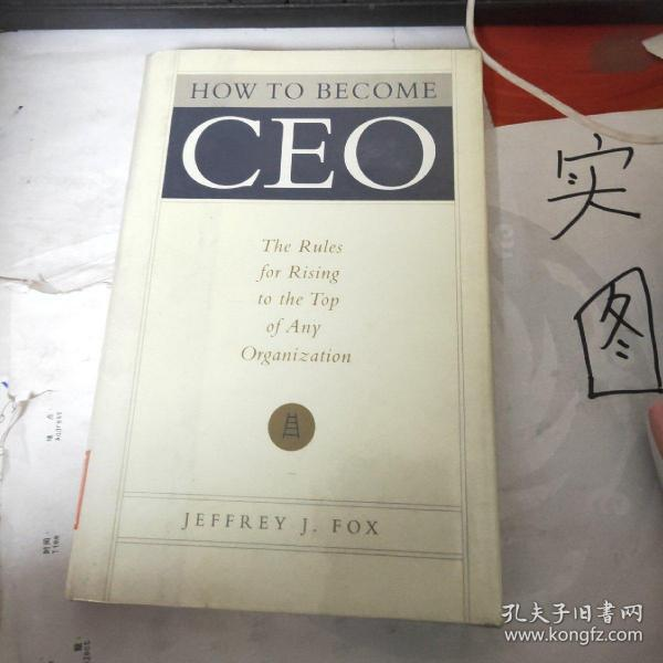 How to Become CEO:The Rules for Rising to the Top of Any Organization
