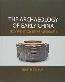 The Archaeology of Early China: From Prehistory to the Han Dynasty 中国早期考古学:从史前到汉代