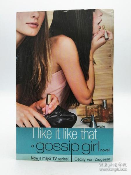 I Like it Like That: a gossip girl novel 英文原版-《绯闻女孩系列:我喜欢那样》