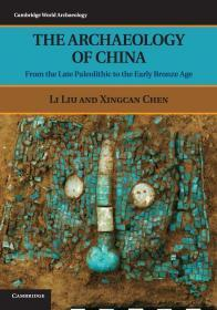 The Archaeology of China: From The Late Paleolithic To The Early Bronze Age (Cambridge World Archaeology) 中国考古学:旧石器代晚期到早期青铜时代【英文原版】