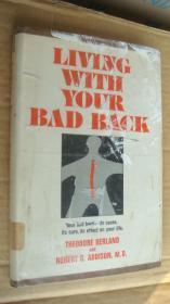 LIVING WITH YOUR BAD BACK (Your bad back-its cause,its cure,its effect on your life.) 英文原版 脊背的问题专论,少见题材书。 布面精装+书衣 24开 书衣过塑