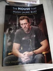 The House That Hugh Laurie Built: An Unauthorized Biography And Episode Guide