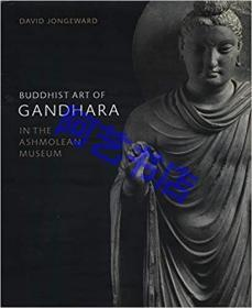 Buddhist Art of Gandhara: In the Ashmolean Museum。