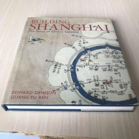 Building Shanghai:The Story of Chinas Gateway