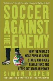 足球推动革命并帮助独裁者 Soccer Against the Enemy : How the Worlds Most Popular Sport Starts and Fuels Revolutions and Keeps Dictators in Power