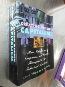 Creating Modern Capitalism: How Entrepreneurs,companies, and countries triumphed in three industal revolutions【16开 英文原版】(创造现代资本主义:企业家、公司和国家如何在第三次工业革命中获胜)