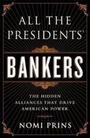 总统的银行家们:推动美国强权的隐藏联盟 All the Presidents Bankers : The Hidden Alliances that Drive American Power