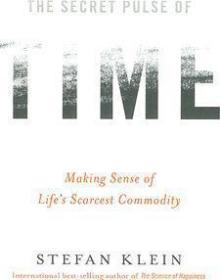 时间的秘密脉搏  The Secret Pulse of Time : Making Sense of Lifes Scarcest Commodity