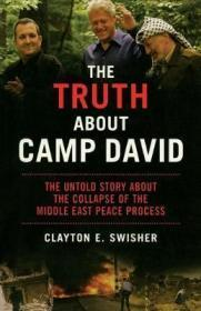 戴维营的真相:关于中东和平进程崩溃的不为人知的故事 The Truth About Camp David : The Untold Story About the Collapse of the Middle East Peace Process