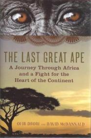 The Last Great Ape: A Journey Through Africa and a Fight for the Heart of the Continent, Signed