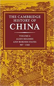 The Cambridge History of China, Vol. 6: Alien Regimes and Border States, 907-1368