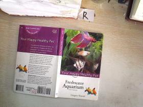 Freshwater Aquarium: Your Happy Healthy PetTM, 2nd Edition[淡水鱼饲养]
