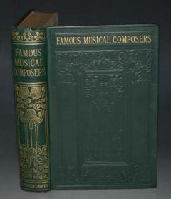 1910 年FAMOUS MUSICAL COMPOSERS《著名音乐家列传》全插图本 精装豪华本 增补大量精美插图 品佳