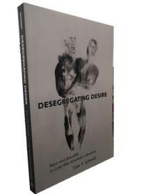 Desegregating Desire: Race and Sexuality in Cold War American Literature [精装] 消除种族隔离的愿望