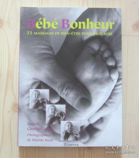法文法语原版书 幸福宝贝 Bébé Bonheur 给自己的宝贝35种不同按摩 35 MASSAGES DE BIEN-ETRE POUR MON BEBE 扉页有外文手写字 2009年法国印刷 净重0.5公斤 二手书籍卖出不退不换