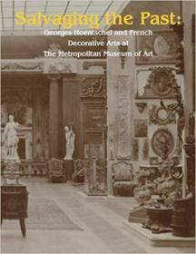 Salvaging the Past: Georges Hoentschel and French Decorative Arts from The Metropolitan Museum of Art, 1907-2013
