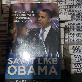Say It Like Obama:The Power of Speaking with Purpose and Vision