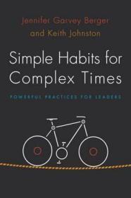 复杂时代的简单习惯:领导者的有力实践  Simple Habits for Complex Times : Powerful Practices for Leaders