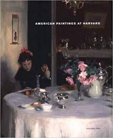 American Paintings at Harvard: Volume Two: Paintings, Watercolors, Pastels, and Stained Glass by Artists Born 1826-1856
