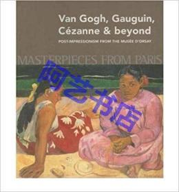 Masterpieces from Paris: Van Gogh, Gauguin, Cezanne & Beyond: Post-Impressionism from The Musee dOrsay