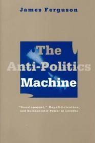 反政治机器:莱索托的发展,去政治化和官僚力量 Anti-Politics Machine : Development, Depoliticization, and Bureaucratic Power in Lesotho