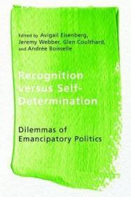 承认与自决:解放政治的困境  Recognition versus Self-Determination : Dilemmas of Emancipatory Politics