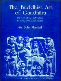 The Buddhist Art of Gandhara: The Story of the Early School; Its Birth, Growth and Decline.