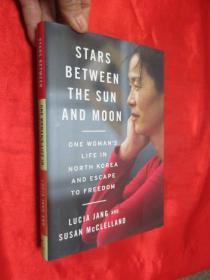 Stars Between The Sun And Moon: One Womans Life In North Kor...          (小16开,硬精装 )    【详见图】