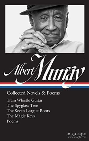 Albert Murray: Collected Novels & Poems: Train Whistle Guitar / The Spyglass Tree / The Seven League Boots / The Magic Keys/ Poems