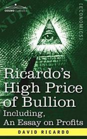 Ricardo's High Price Of Bullion Including, An Essay On Profits