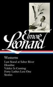 Elmore Leonard: Westerns: Last Stand at Saber River / Hombre / Valdez is Coming / Forty Lashes Less One / Stories