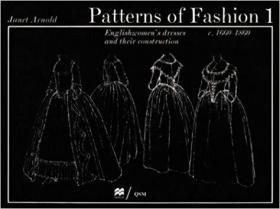 Patterns of Fashion 1: Englishwomens Dresses and Their Construction C. 1660-1860