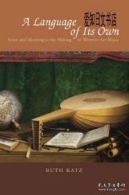 【包邮】A Language Of Its Own: Sense And Meaning In The Making Of Western Art Music 2013年出版