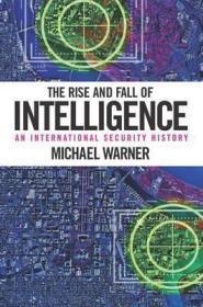 情报的兴衰:国际安全史  The Rise and Fall of Intelligence : An International Security History