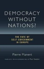 没有民族的民主? :欧洲自治的命运 Democracy without Nations? : The Fate of Self-Government in Europe