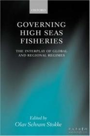 【包邮】Governing High Seas Fisheries: The Interplay Of Global And Regional Regimes 2001年出版