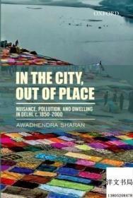 【包邮】In The City Out Of Place: Nuisance Pollution And Dwelling In Delhi C. 1850-2000;2014年出版