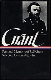 Ulysses S. Grant : Memoirs and Selected Letters : Personal Memoirs of U.S. Grant / Selected Letters, 1839-1865